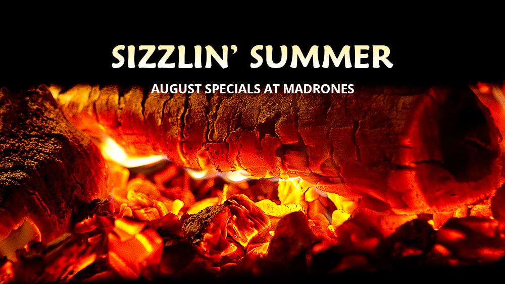 Madrones Sizzlin' Summer August Specials